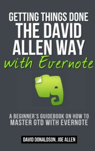 Getting Things Done the David Allen Way With Evernote: A Beginner's Guidebook on How to Master GTD With Evernote