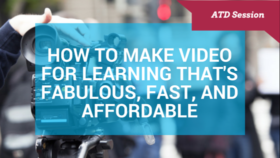 How to make video for learning that's Fabulus, Fast, and Affordable