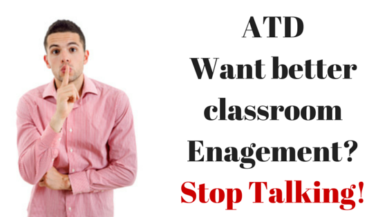 Want better classroom Enagement? Stop Talking!