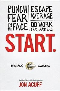 Punch Fear in the Face, Escape Average and Do Work that Matters
