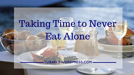 Taking Time to Never Eat Alone